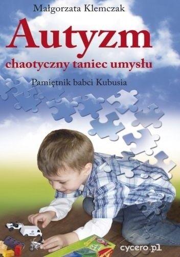 Okładka książki Autyzm, chaotyczny taniec umysłu. Pamiętnik babci Kubusia