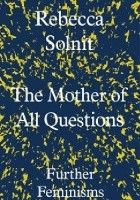 The Mother of All Questions. Further Feminisms