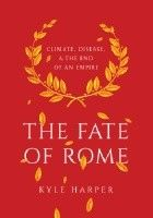 The Fate of Rome. Climate, Disease, and the End of an Empire