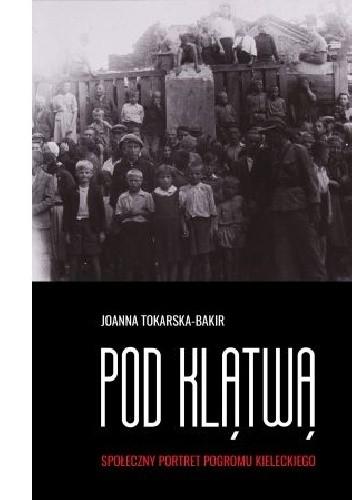 Okładka książki Pod klątwą. Społeczny portret pogromu kieleckiego. Tom 1