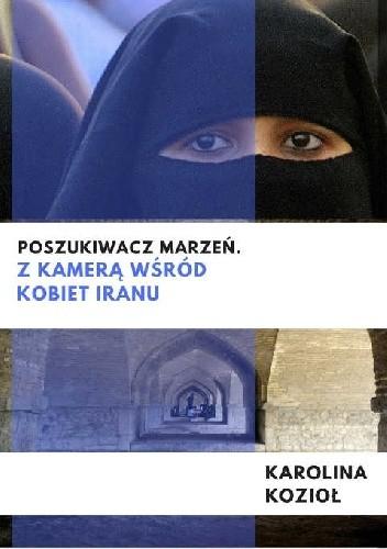 Okładka książki Poszukiwacz marzeń. Z kamerą wśród kobiet Iranu
