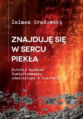 Okładka książki Znajduję się w sercu piekła. Notatki więźnia Sonderkommando odnalezione w Auschwitz