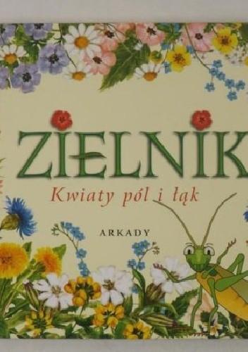Okładka książki Zielnik. Kwiaty pól i łąk