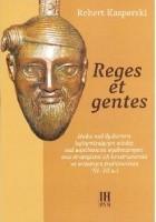 Reges et gentes. Studia nad dyskursem legitymizującym władzę nad wspólnotami wyobrażonymi oraz strategiami ich konstruowania we wczesnym średniowieczu (VI-VII w.)