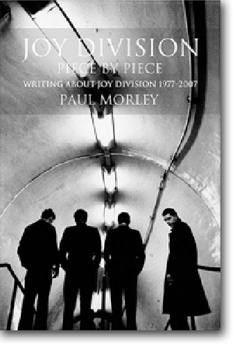 Okładka książki JOY DIVISION Piece by Piece: Writing About Joy Division 1977-2007