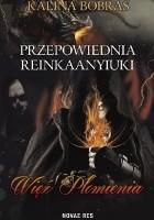 Przepowiednia Reinkaanyiuki. Więź Płomienia