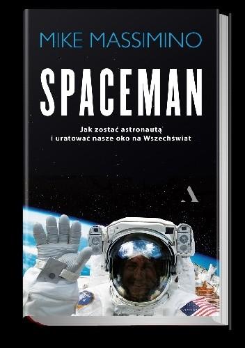 Okładka książki Spaceman. Jak zostać astronautą i uratować nasze okno na Wszechświat?