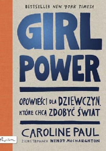 Okładka książki Girl Power. Opowieści dla dziewczyn, które chcą zdobyć świat