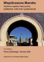 Współczesne Maroko. Wybrane aspekty historyczne, społeczne, kulturowe i gospodarcze