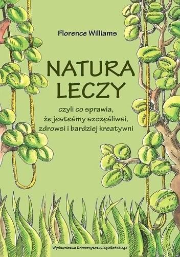 Okładka książki Natura leczy, czyli co sprawia, że jesteśmy szczęśliwsi, zdrowsi i bardziej kreatywni