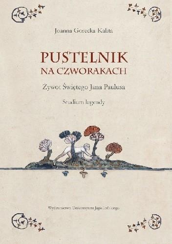 Okładka książki Pustelnik na czworakach. Żywot Świętego Jana Paulusa. Studium legendy
