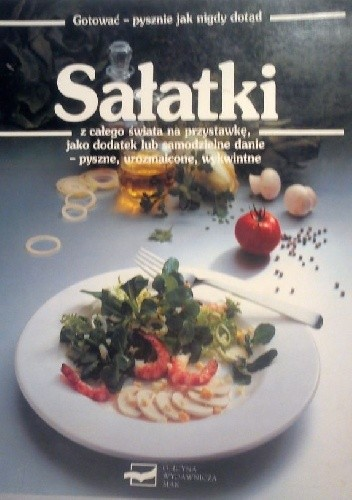 Okładka książki Sałatki z całego świata na przystawkę, jako dodatek lub samodzielne danie - pyszne, urozmaicone, wykwintne