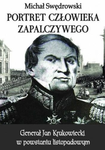 Okładka książki Portret człowieka zapalczywego. Generał Jan Krukowiecki w powstaniu listopadowym