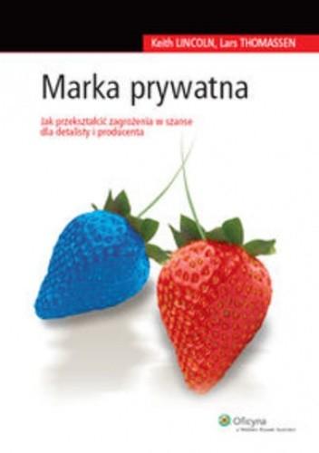 Okładka książki Marka prywatna. Jak przeszkatłcić zagrożenia w szanse dla detalisty i producenta