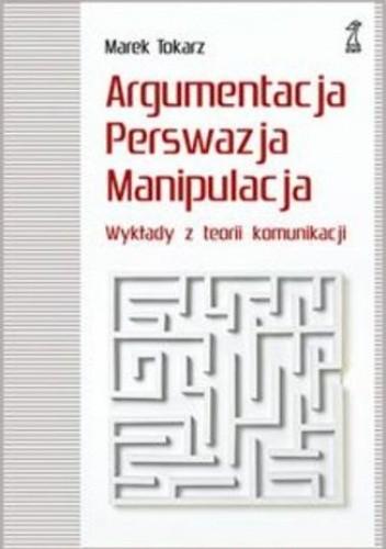 Okładka książki Argumentacja perswazja manipulacja. Wykłady z teorii komunikacji
