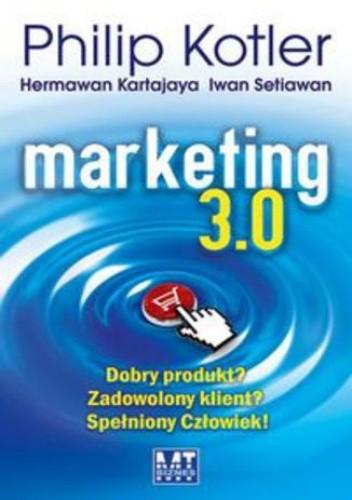 Okładka książki Marketing 3.0. Dobry produkt? Zadowolony klient? Spełniony Człowiek!