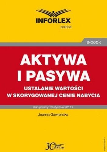 Okładka książki AKTYWA I PASYWA ustalanie wartości w skorygowanej cenie nabycia