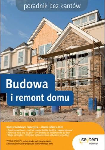 Okładka książki Budowa i remont domu. Poradnik bez kantów