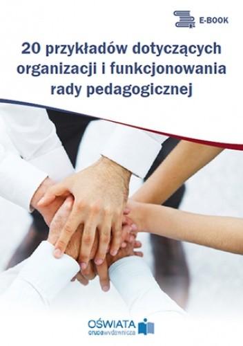 Okładka książki 20 przykładów dotyczących organizacji i funkcjonowania rady pedagogicznej