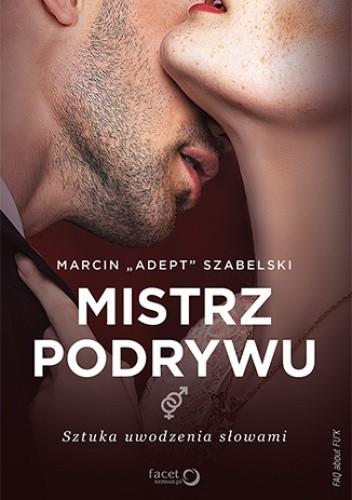 Mistrz podrywu  Sztuka uwodzenia słowami - Marcin Szabelski