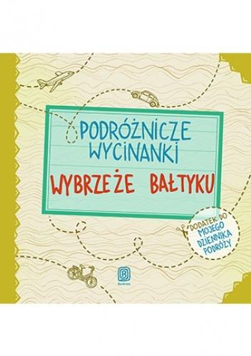 Okładka książki Podróżnicze wycinanki. Wybrzeże Bałtyku. Wydanie 1