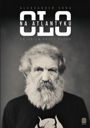 Okładka książki Olo na Atlantyku. Kajakiem przez ocean. Wydanie 2