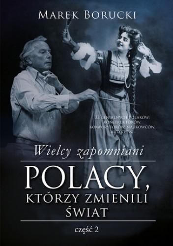 Okładka książki Wielcy zapomniani. Polacy, którzy zmienili świat. Część 2
