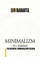 Minimalizm. Żyj godnie z filozofią minimalistyczną