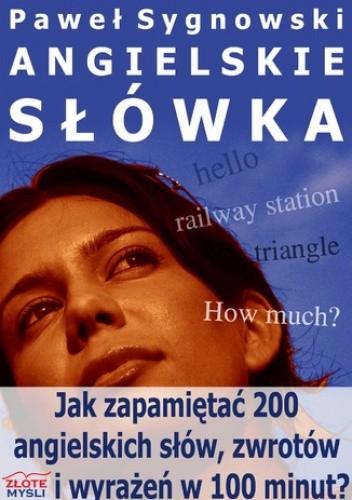 Okładka książki Angielskie słówka. Jak zapamiętać 200 angielskich słów, zwrotów i wyrażeń w 100 minut?