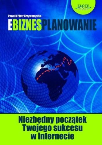 Okładka książki Ebiznesplanowanie. Niezbędny początek Twojego sukcesu w Internecie