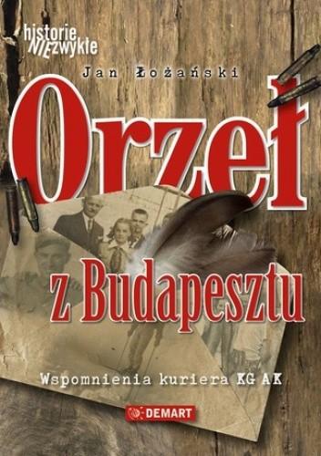 Okładka książki Orzeł z Budapesztu. Wspomnienia kuriera KG AK