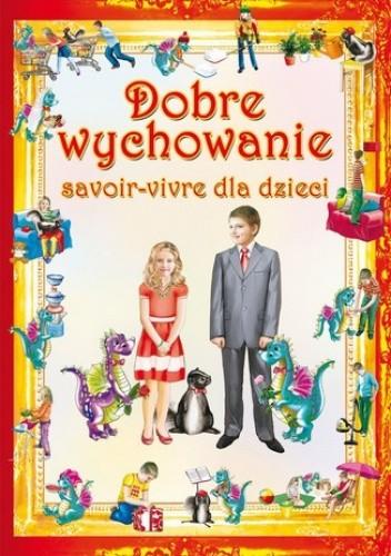 Okładka książki Dobre wychowanie. Savoir-vivre dla dzieci