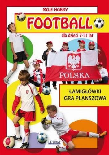 Okładka książki Football dla dzieci 7-11 lat. Łamigłówki. Gra planszowa