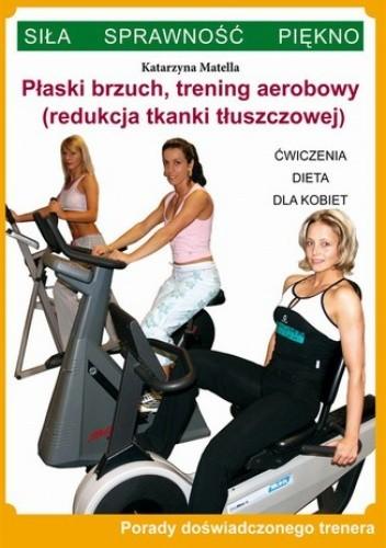 Okładka książki Płaski brzuch, trening aerobowy (redukcja tkanki tłuszczowej)