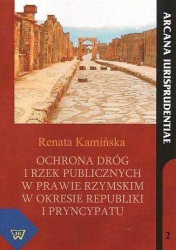 Okładka książki Ochrona dróg i rzek publicznych w prawie rzymskim w okresie republiki i pryncypatu