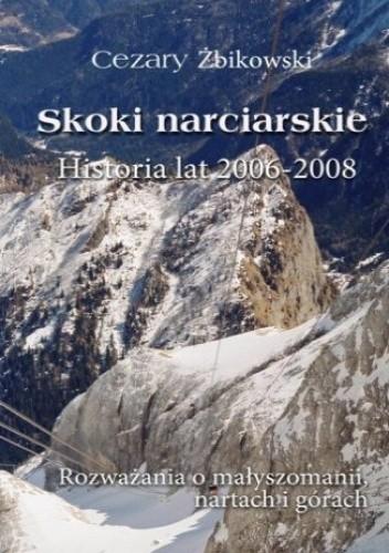 Okładka książki Skoki narciarskie. Historia lat 2006-2008. Rozważania o małyszomanii, nartach i górach