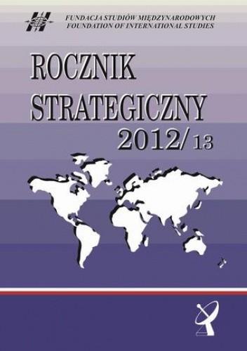 Okładka książki Rocznik Strategiczny 2012/13 - Bliski Wschód - stare problemy, brak nowych rozwiązań