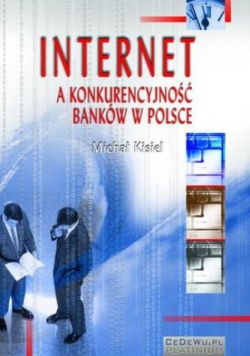 Okładka książki Internet a konkurencyjność banków w Polsce (wyd. II). Rozdział 3. Zewnętrzne uwarunkowania implementacji orientacji internetowej w Polsce - szanse i zagrożenia