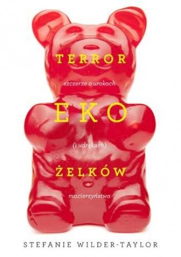Okładka książki Terror ekożelków, czyli szczerze o urokach (i udrękach) macierzyństwa