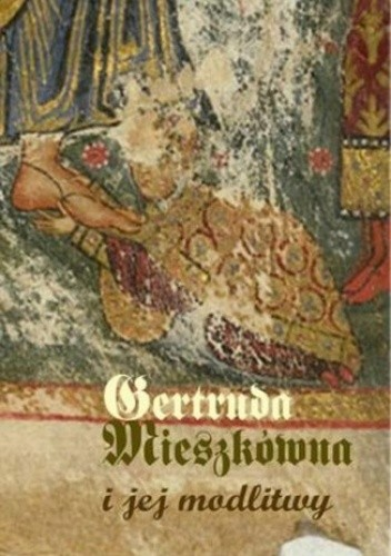 Okładka książki Gertruda Mieszkówna i jej modlitwy