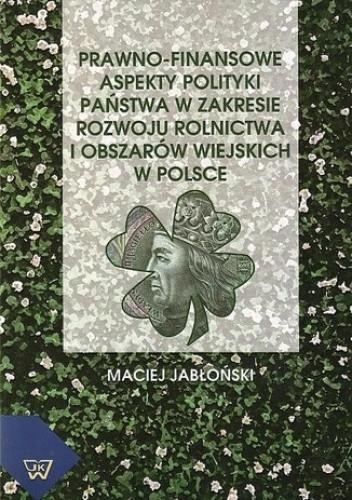 Okładka książki Prawno-finansowe aspekty polityki państwa w zakresie rozwoju rolnictwa i obszarów wiejskich w Polsce