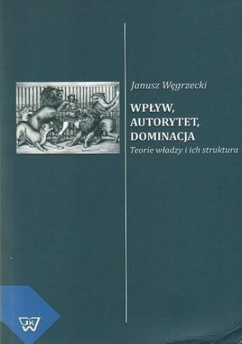 Okładka książki Wpływ, autorytet, dominacja