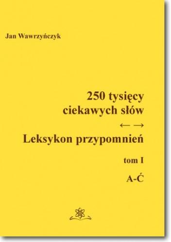 Okładka książki 250 tysięcy ciekawych słów. Leksykon przypomnień Tom I (A-Ć)
