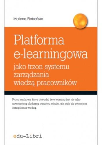 Okładka książki Platforma e-learningowa jako trzon systemu zarządzania wiedzą pracowników