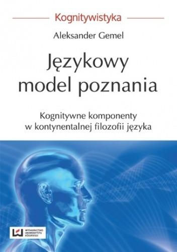 Okładka książki Językowy model poznania. Kognitywne komponenty w kontynentalnej filozofii języka