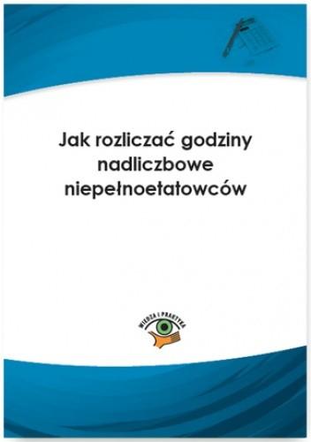 Okładka książki Jak rozliczać godziny nadliczbowe niepełnoetatowców