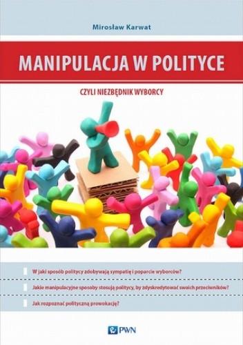 Okładka książki Manipulacja w polityce - niezbędnik wyborcy