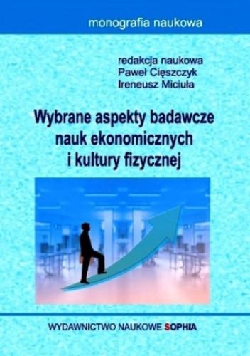 Okładka książki Wybrane aspekty badawcze nauk ekonomicznych i kultury fizycznej (red.) Paweł Cięszczyk, Ireneusz Miciuła