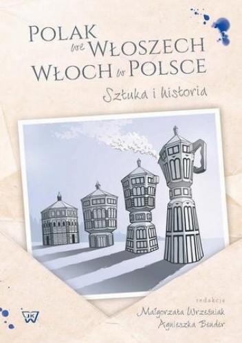 Okładka książki Polak we Wloszech. Włoch w Polsce. Sztuka i historia
