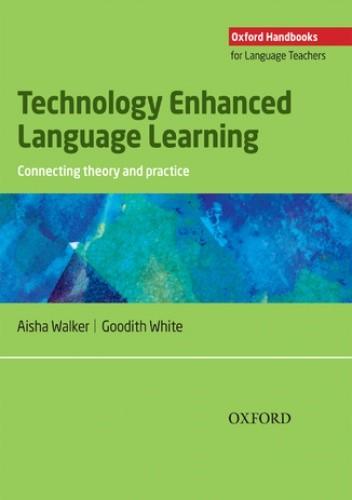 Okładka książki Technology Enhanced Language Learning: connection theory and practice - Oxford Handbooks for Language Teachers